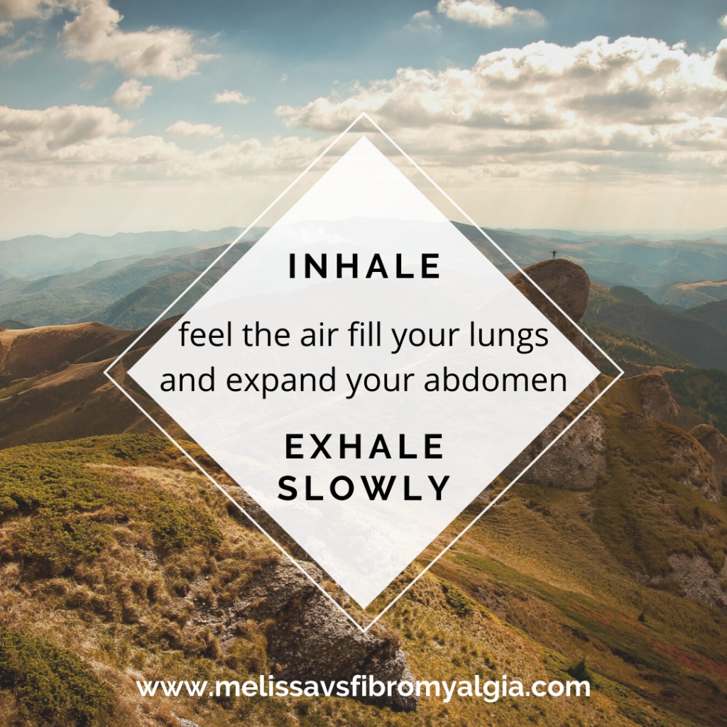 inhale, feel the air fill your lungs and expand your abdomen. Exhale slowly. Breathing practice from melissavsfibromyalgia.com