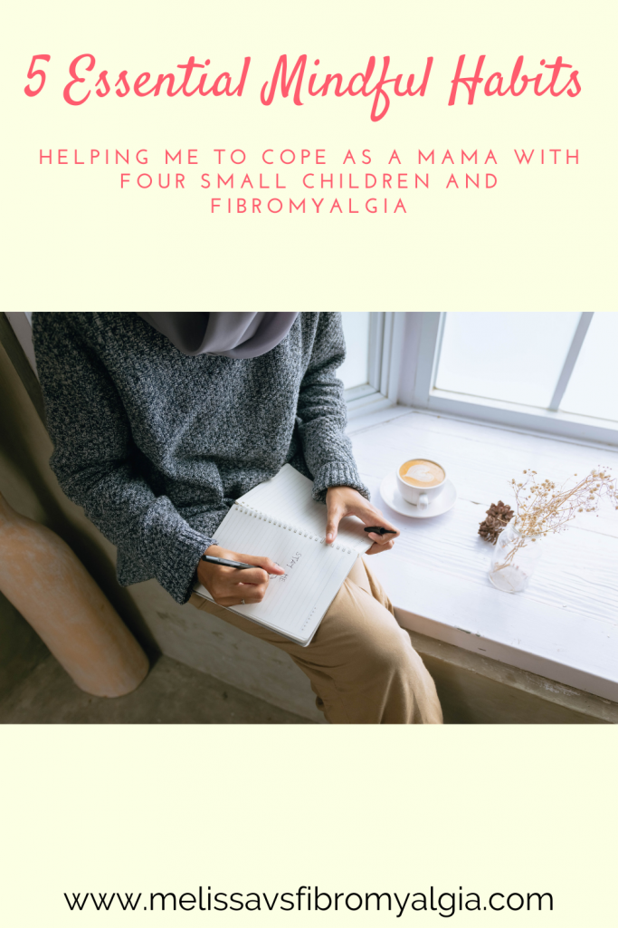 5 essential mindful habits helping me to cope as a mama of four small children with fibromyalgia