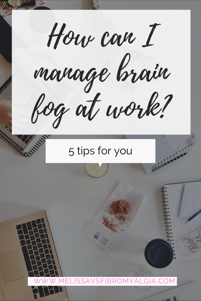 how can I manage brain fog at work?  5 tips for you to manage fibro fog